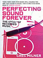 Perfecting Sound Forever: The Story Of Recorded Music
