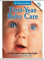 First Year Baby Care: An Illustrated Step By Step Guide For New Parents