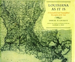 Louisiana as It Is: A Geographical and Topographical Description of the State  by  Samuel H. Lockett