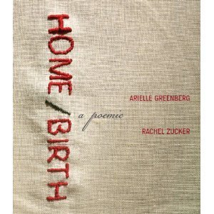 Home/Birth: A Poemic  by  Arielle Greenberg
