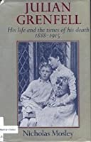 Julian Grenfell, his life and the times of his death 1888-1915