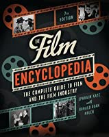 The Film Encyclopedia: The Complete Guide to Film and the Film Industry