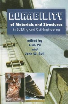 Durability of Materials and Structures in Building and Civil Engineering  by  C.W. Yu