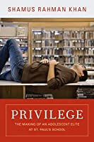 Privilege: The Making of an Adolescent Elite at St. Paul's School