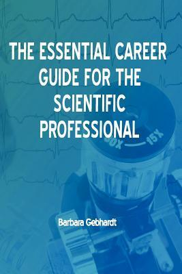 The Essential Career Guide for the Scientific Professional  by  Barbara Gebhardt