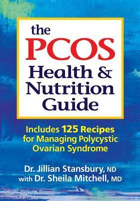 The PCOS Health and Nutrition Guide: Includes 125 Recipes for Managing Polycystic Ovarian Syndrome Jillian Stansbury