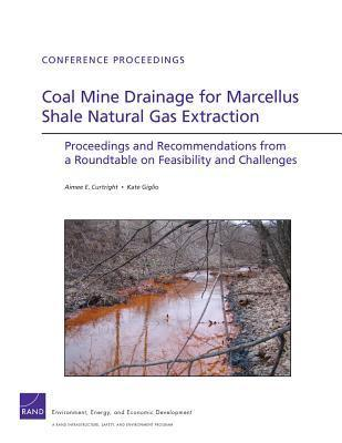 Coal Mine Drainage for Marcellus Shale Natural Gas Extraction: Proceedings and Recommendations from a Roundtable on Feasibility and Challenges Aimee E. Curtright