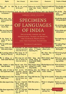 Specimens of Languages of India: Including Those of the Aboriginal Tribes of Bengal, the Central Provinces, and the Eastern Frontier George Campbell
