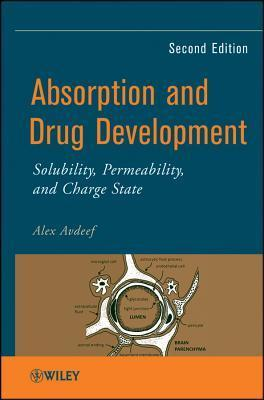 Absorption and Drug Development: Solubility, Permeability, and Charge State: Fire Up Your People, Thrill Your Customers, and Crush Your Competitors  by  Alex Avdeef