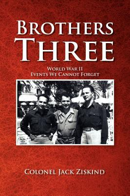 Brothers Three: World War II Events We Cannot Forget Jack Ziskind