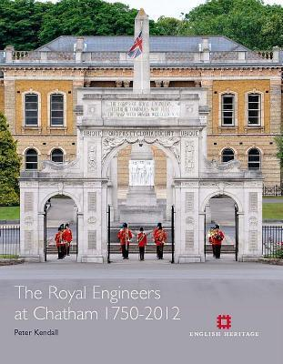 The Royal Engineers at Chatham 1750-2012  by  Peter Kendall