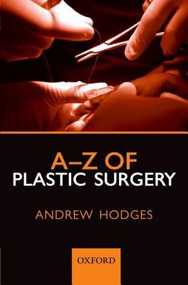 A-Z of Plastic Surgery  by  Andrew Hodges