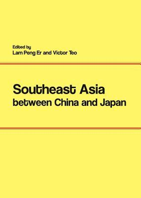 Southeast Asia Between China and Japan  by  Victor E. Teo