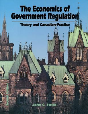Economics of Government Regulation: Theory and Canadian Practice  by  John C. Strick