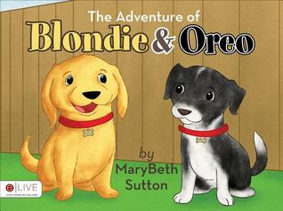 The Adventure of Blondie & Oreo  by  Marybeth Sutton