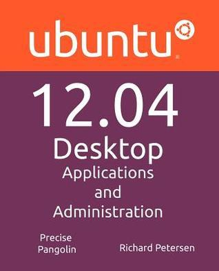 Ubuntu 12.04 Desktop: Applications and Administration  by  Richard Petersen