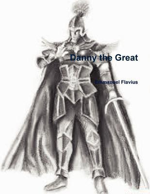 Danny the Great  by  Emmanuel Flavius