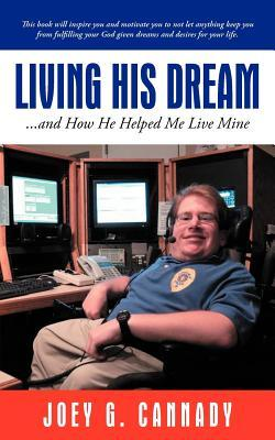 Living His Dream: ...and How He Helped Me Live Mine  by  Joey G. Cannady