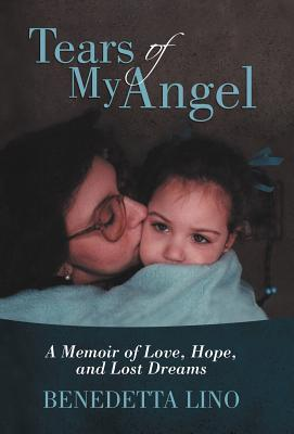 Tears of My Angel: A Memoir of Love, Hope, and Lost Dreams  by  Benedetta Lino