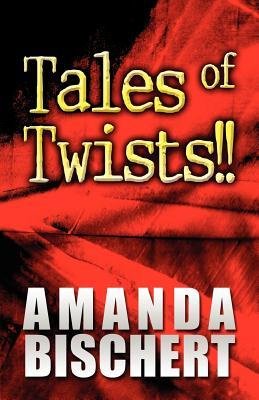 Tales of Twists!! Amanda Bischert