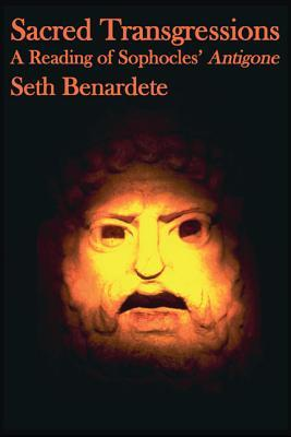 Sacred Transgressions: A Reading of Sophocles Antigone  by  Seth Benardete