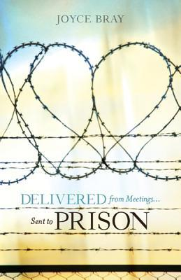 Delivered From Meetings...Sent to Prison Joyce Bray