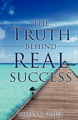 The Truth Behind Real Success Robynn K. Coates