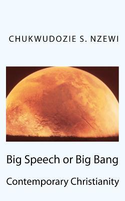 Big Speech or Big Bang: Contemporary Christianity Chukwudozie S. Nzewi