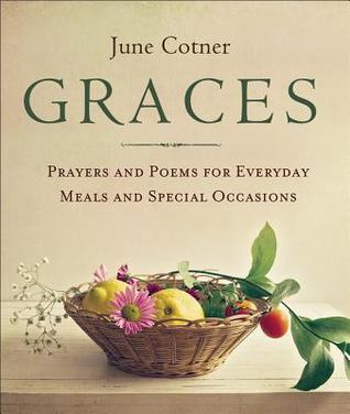 Graces: Prayers and Poems for Everyday Meals and Special Occasions June Cotner