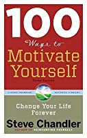 100 Ways to Motivate Yourself: Change Your Life Forever