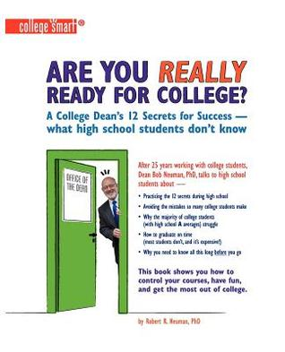 Are You Really Ready for College?: A College Deans 12 Secrets for Success - What High School Students Dont Know  by  Robert R. Neuman
