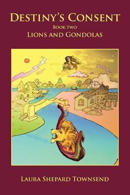 Destinys Consent: Lions and Gondolas  by  Laura Shepard Townsend