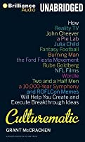 Culturematic: How Reality TV, John Cheever, a Pie Lab, Julia Child, Fantasy Football, Burning Man, the Ford Fiesta Movement, Rube Goldberg, NFL Films, Wordle, Two and a Half Men, a 10,000 Year Symphony and Roflcon Memes Will Help You Create and Execute...