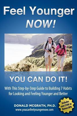 Feel Younger - Now! 21 Days, 7 Habits: A Step-By-Step Guide to Building 7 Habits for Looking and Feeling Younger and Better  by  Don McGrath