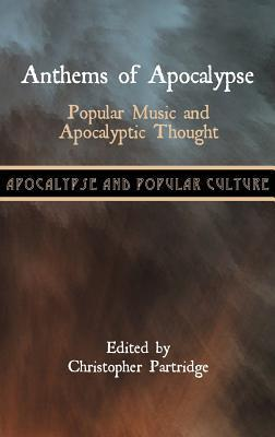 Anthems of Apocalypse: Popular Music and Apocalyptic Thought  by  Christopher Partridge