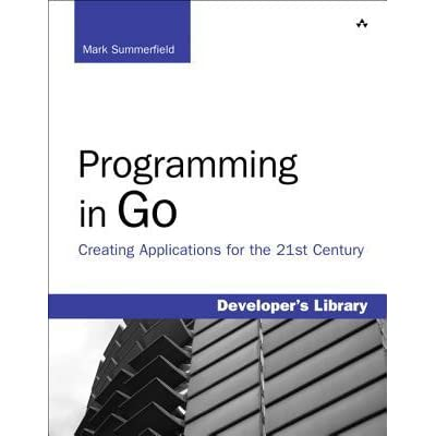 Programming in Go: Creating Applications for the 21st Century - Mark Summerfield