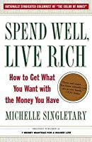 Spend Well, Live Rich Spend Well, Live Rich Spend Well, Live Rich