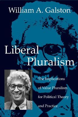 Liberal Purposes: Goods, Virtues, and Diversity in the Liberal State William A. Galston