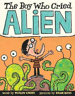 The Boy Who Cried Alien  by  Marilyn Singer