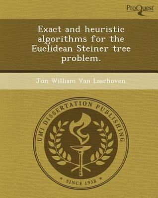 Exact and Heuristic Algorithms for the Euclidean Steiner Tree Problem  by  Jon William Van Laarhoven