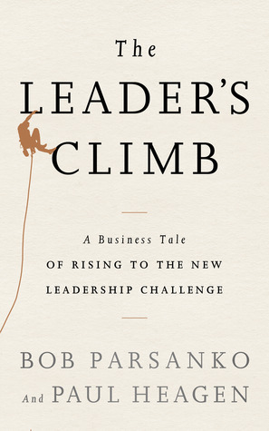 The Leaders Climb: A Business Tale of Rising to the New Leadership Challenge1  by  Bob Parsanko
