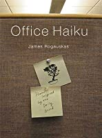 Office Haiku: Poems Inspired by the Daily Grind