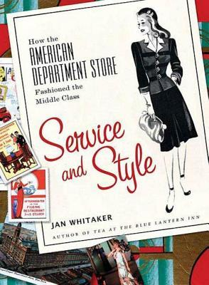 Service and Style: How the American Department Store Fashioned the Middle Class  by  Jan  Whitaker