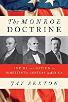 The Monroe Doctrine: Empire and Nation in Nineteenth-Century America