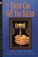 The Truth Can Get You Killed: A Paul Turner Mystery