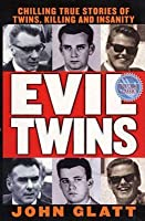 Evil Twins: Chilling True Stories of Twins, Killing and Insanity