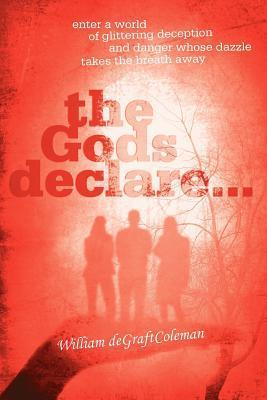 The Gods Declare...: Enter a World of Glittering Deception, and Danger Whose Dazzle Takes the Breath Away  by  William deGraftColeman