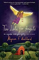 Too Late for Angels: An Augusta Goodnight Mystery (with recipes)