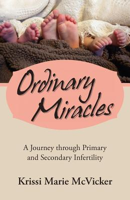 Ordinary Miracles: A Journey Through Primary and Secondary Infertility  by  Krissi Marie McVicker
