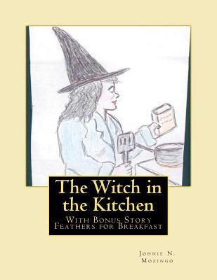 The Witch in the Kitchen Johnie N. Mozingo